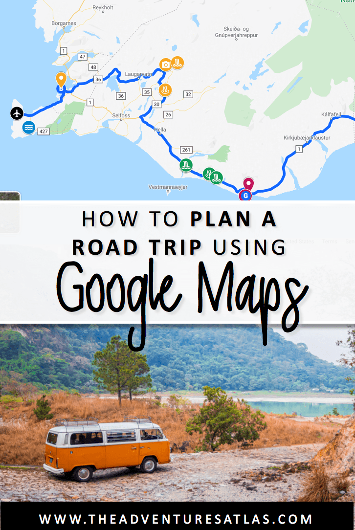 How To Plan Your Road Trip With Google Maps Tutorial With Examples The Adventures Atlas
